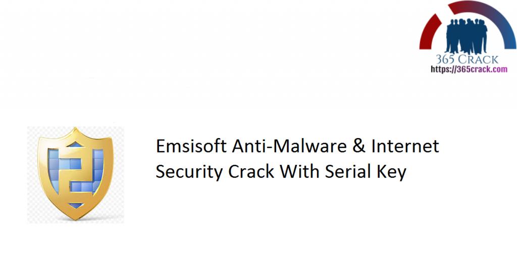 Emsisoft Anti-Malware & Internet Security Crack With Serial Key