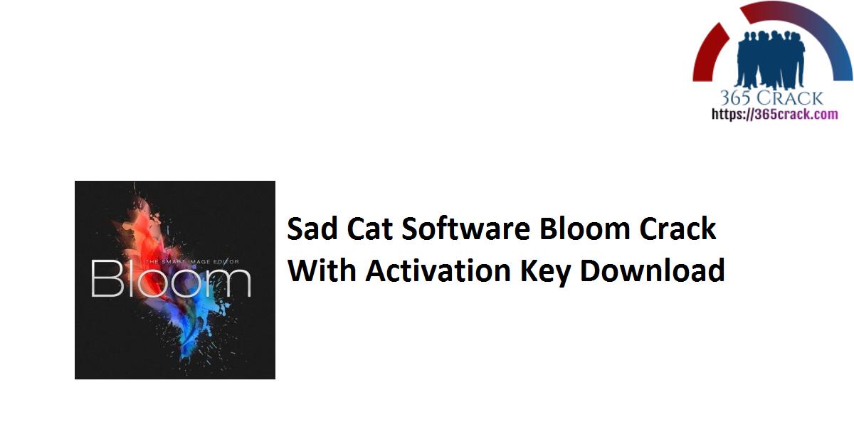 Sad Cat Software Bloom Crack With Activation Key Download