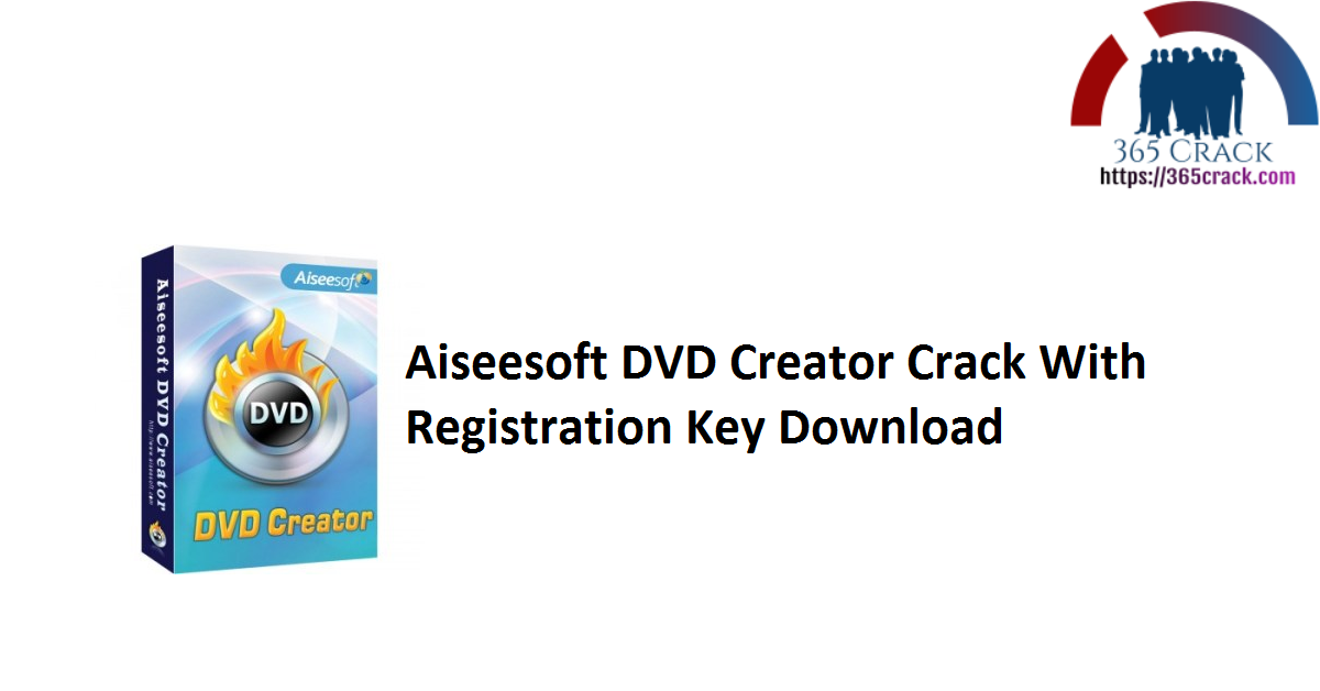 Aiseesoft DVD Creator Crack With Registration Key Download