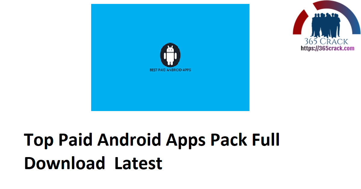 Top Paid Android Apps Pack Full Download Latest