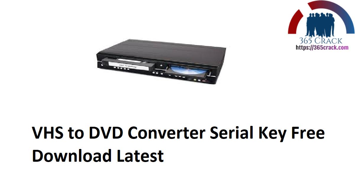 VHS to DVD Converter 7.85 + Serial Key {2021}