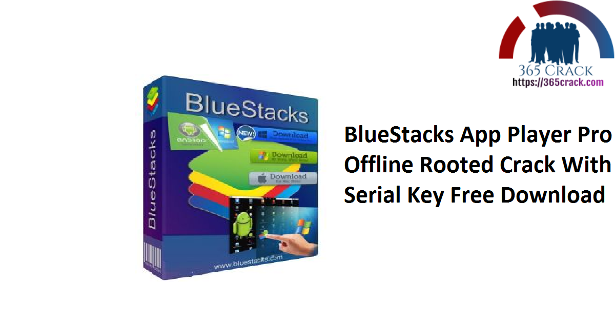BlueStacks App Player Pro Offline Rooted Crack With Serial Key Free Download