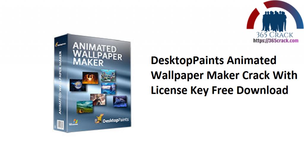 DesktopPaints Animated Wallpaper Maker Crack With License Key Free Download