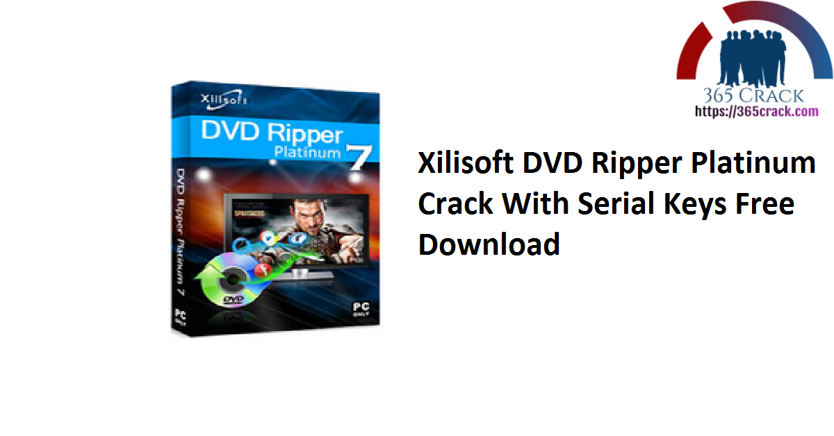 Xilisoft DVD Ripper Platinum Crack With Serial Keys Free Download