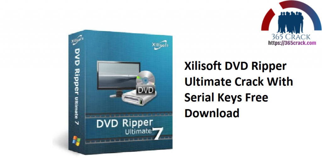 Xilisoft DVD Ripper Ultimate Crack With Serial Keys Free Download