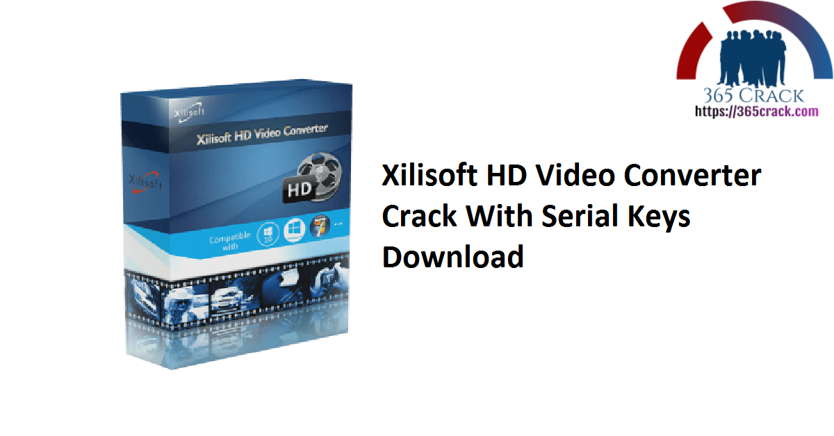 Xilisoft HD Video Converter Crack With Serial Keys Download