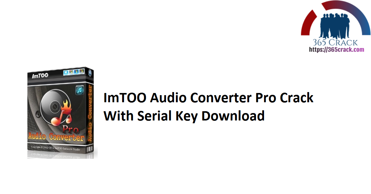 ImTOO Audio Converter Pro Crack With Serial Key Download