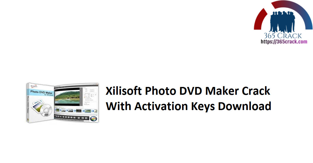 Xilisoft Photo DVD Maker Crack With Activation Keys Download