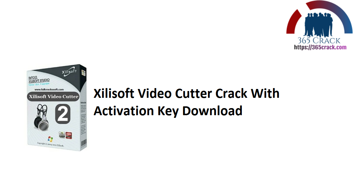 Xilisoft Video Cutter Crack With Activation Key Download