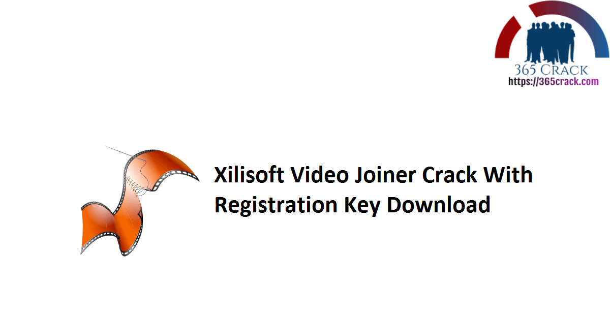 Xilisoft Video Joiner Crack With Registration Key Download