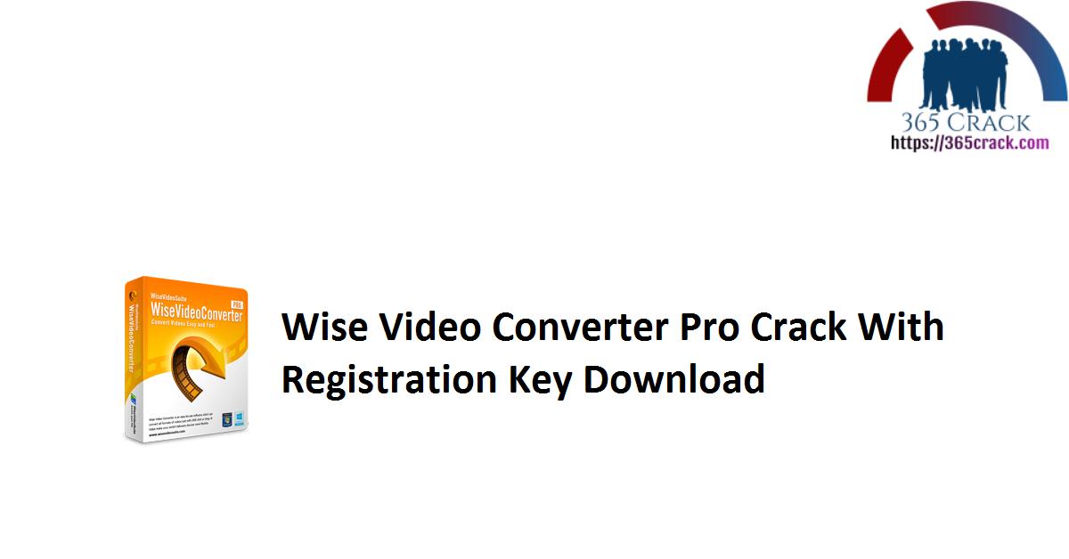 Wise Video Converter Pro Crack With Registration Key Download