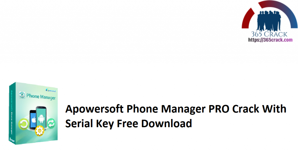 Apowersoft Phone Manager PRO Crack With Serial Key Free Download