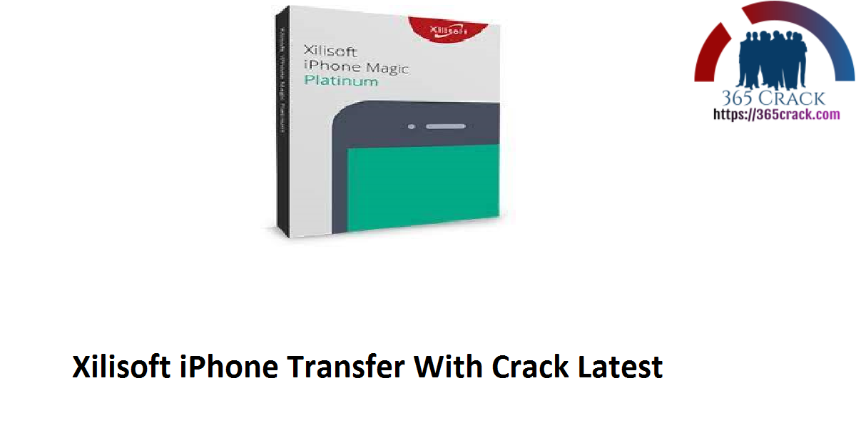 Xilisoft iPhone Transfer With Crack Latest