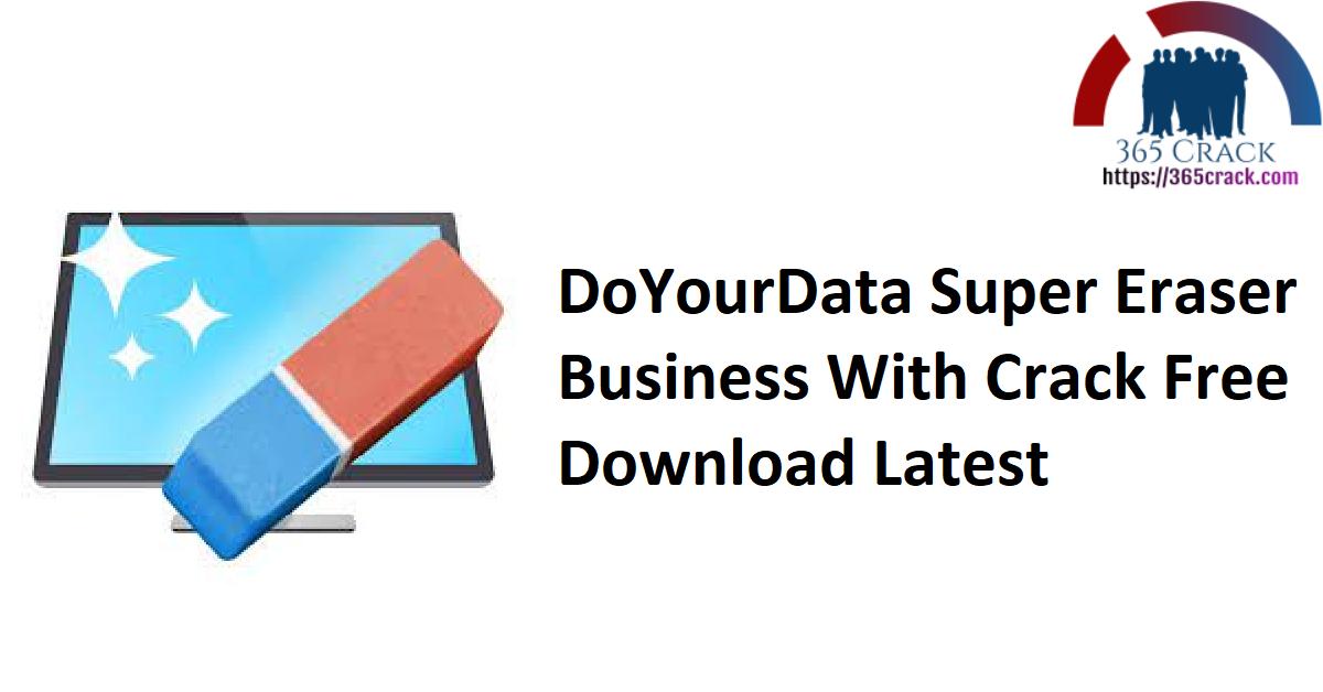 DoYourData Super Eraser Business With Crack Free Download Latest