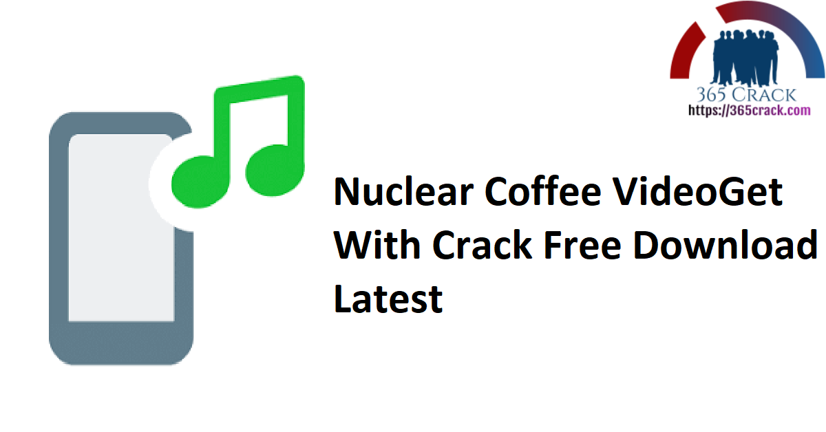 Nuclear Coffee VideoGet With Crack Free Download Latest