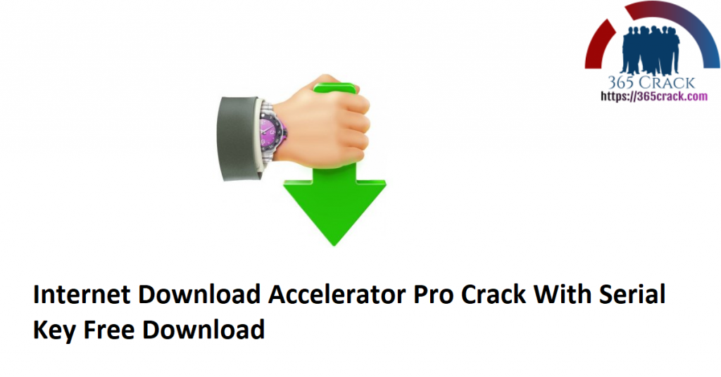 Internet Download Accelerator Pro Crack With Serial Key Free Download