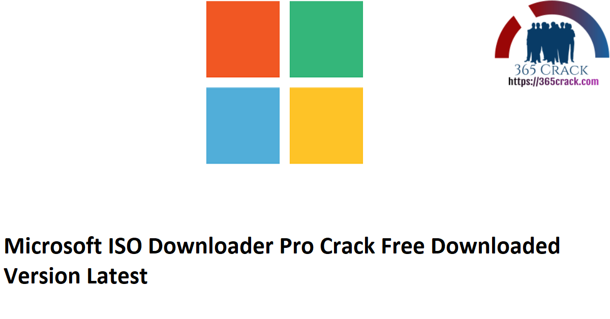 Microsoft ISO Downloader Pro Crack Free Downloaded Version Latest