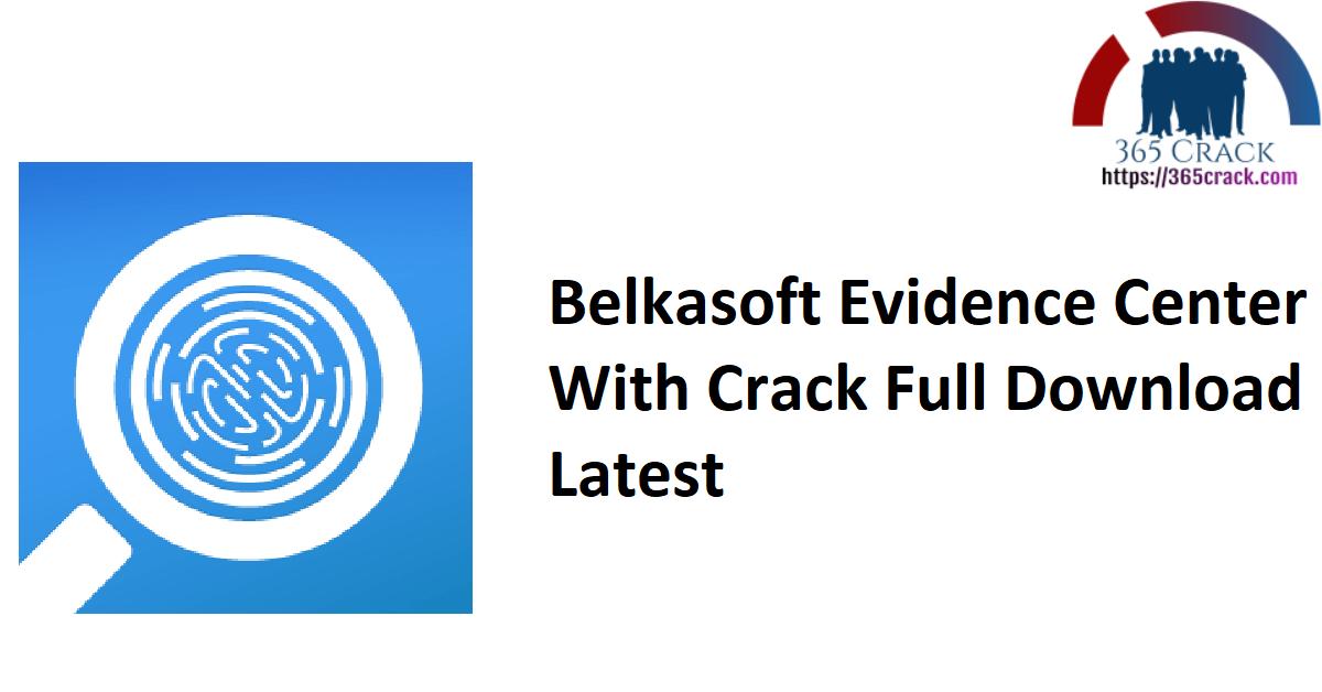 Belkasoft Evidence Center With Crack Full Download Latest