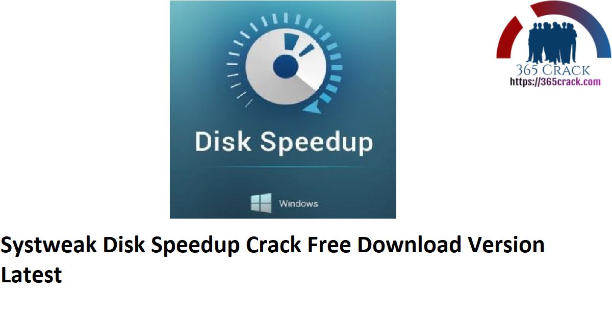 Systweak Disk Speedup Crack Free Download Version Latest