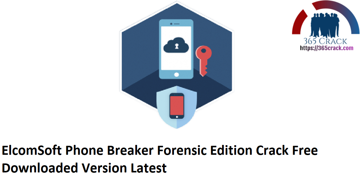 ElcomSoft Phone Breaker Forensic Edition Crack Free Downloaded Version Latest