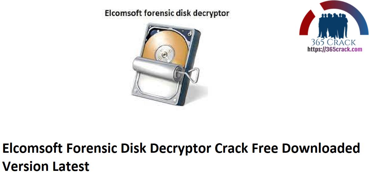 Elcomsoft Forensic Disk Decryptor Crack Free Downloaded Version Latest
