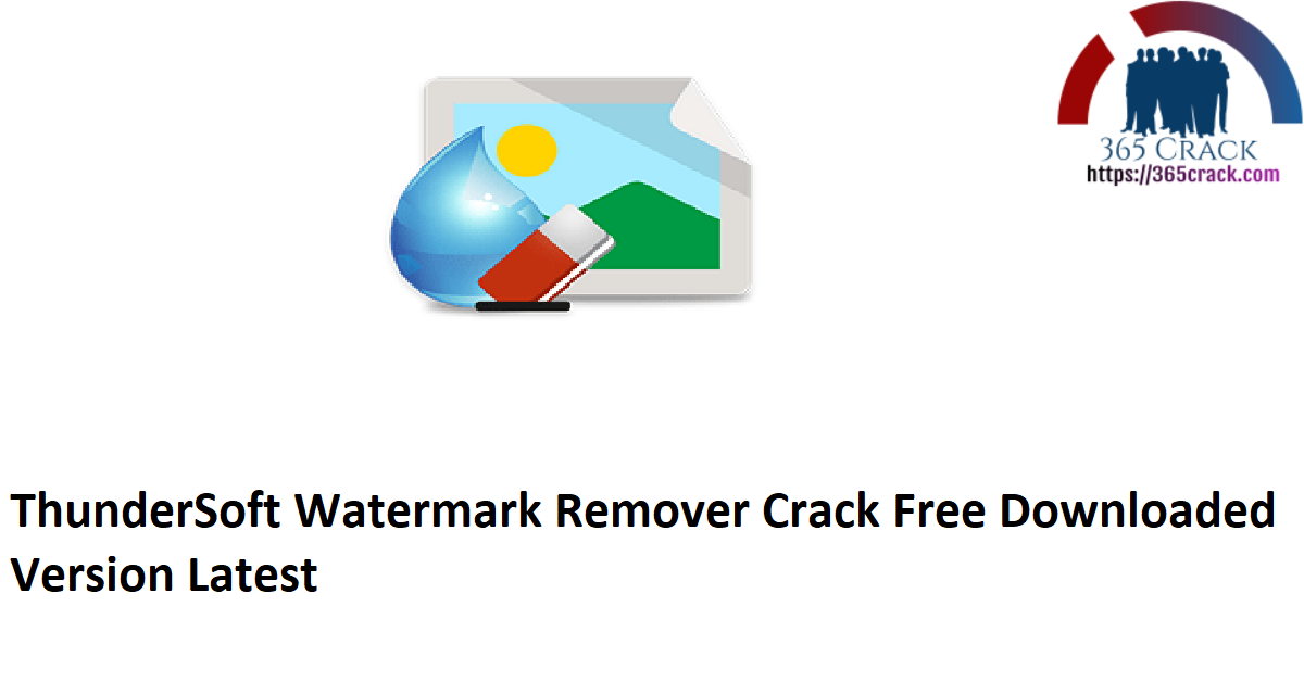 ThunderSoft Watermark Remover Crack Free Downloaded Version Latest