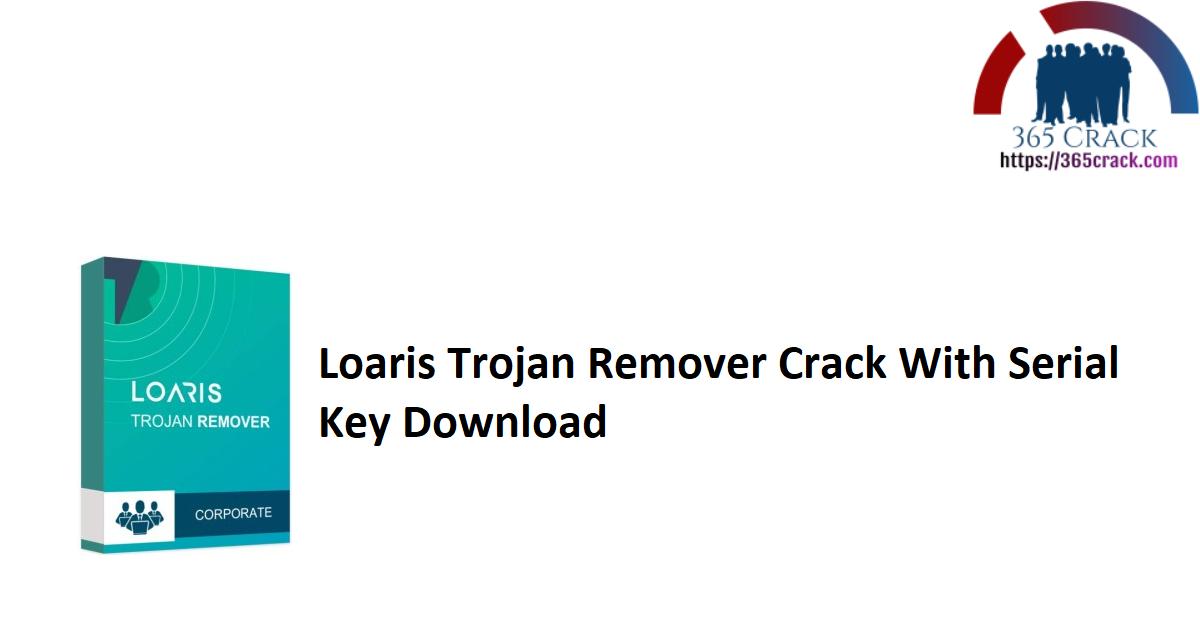 Loaris Trojan Remover Crack With Serial Key Download