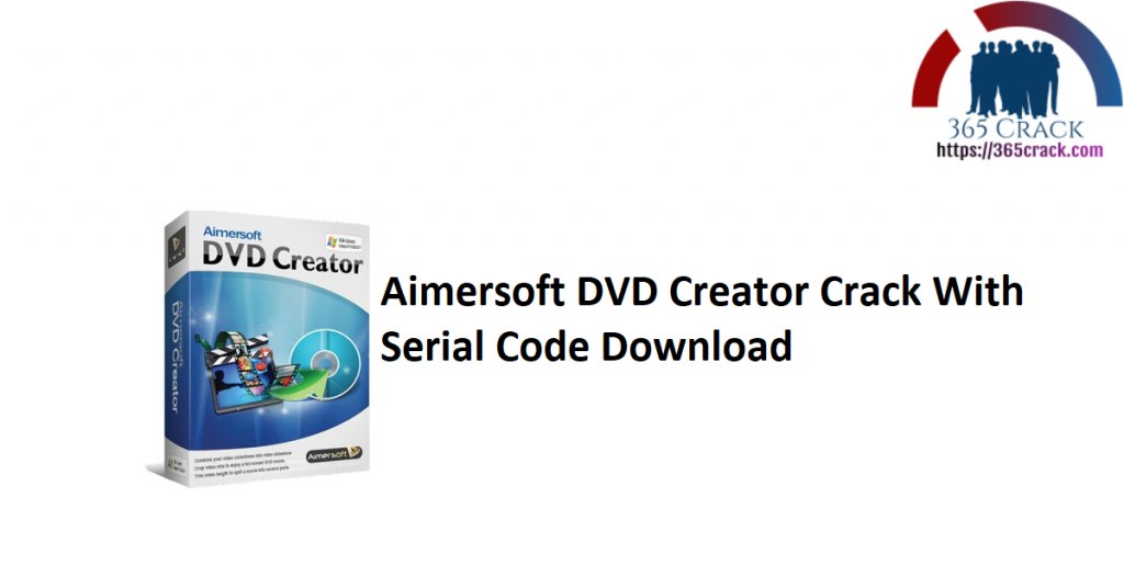 Aimersoft DVD Creator Crack With Serial Code Download