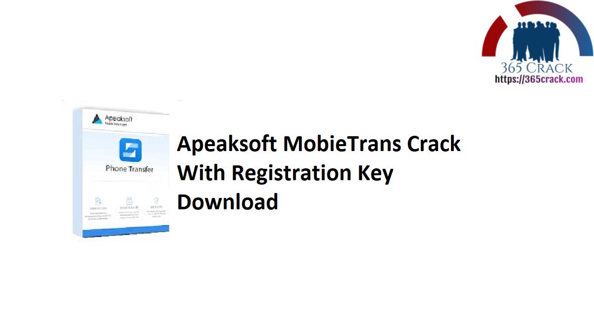 Apeaksoft MobieTrans Crack With Registration Key Download