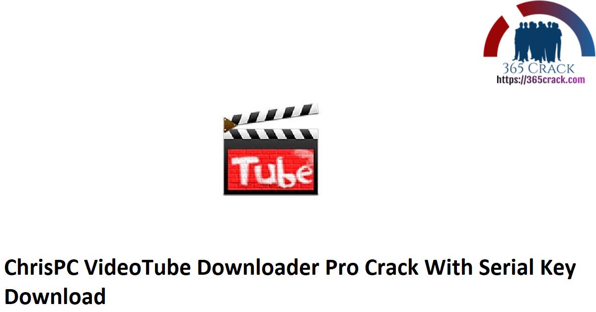 ChrisPC VideoTube Downloader Pro Crack With Serial Key Download