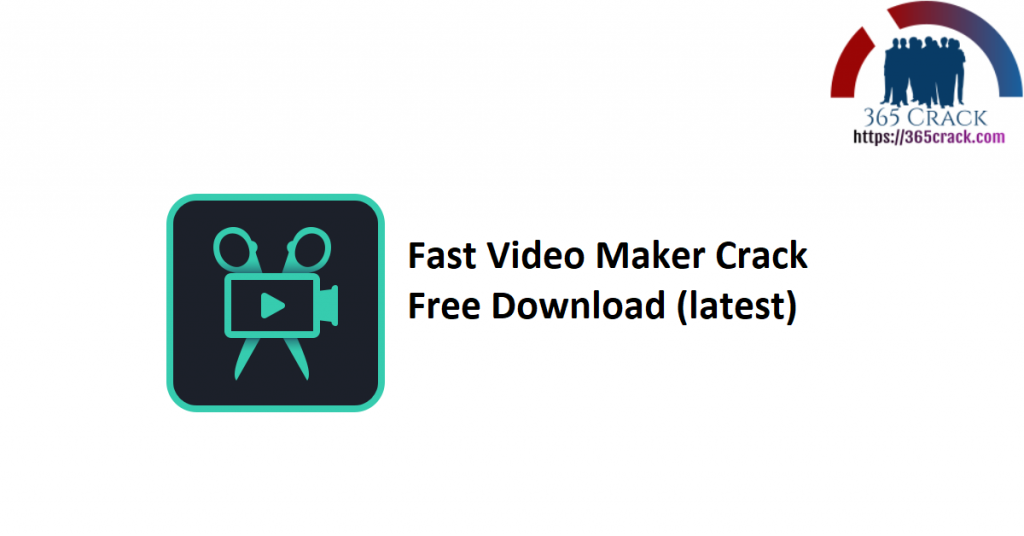 Fast Video Maker Crack Free Download (latest)