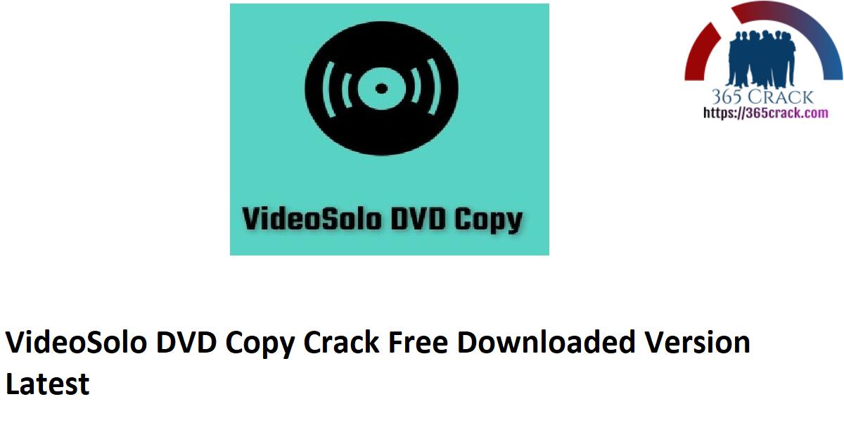 VideoSolo DVD Copy Crack Free Downloaded Version Latest