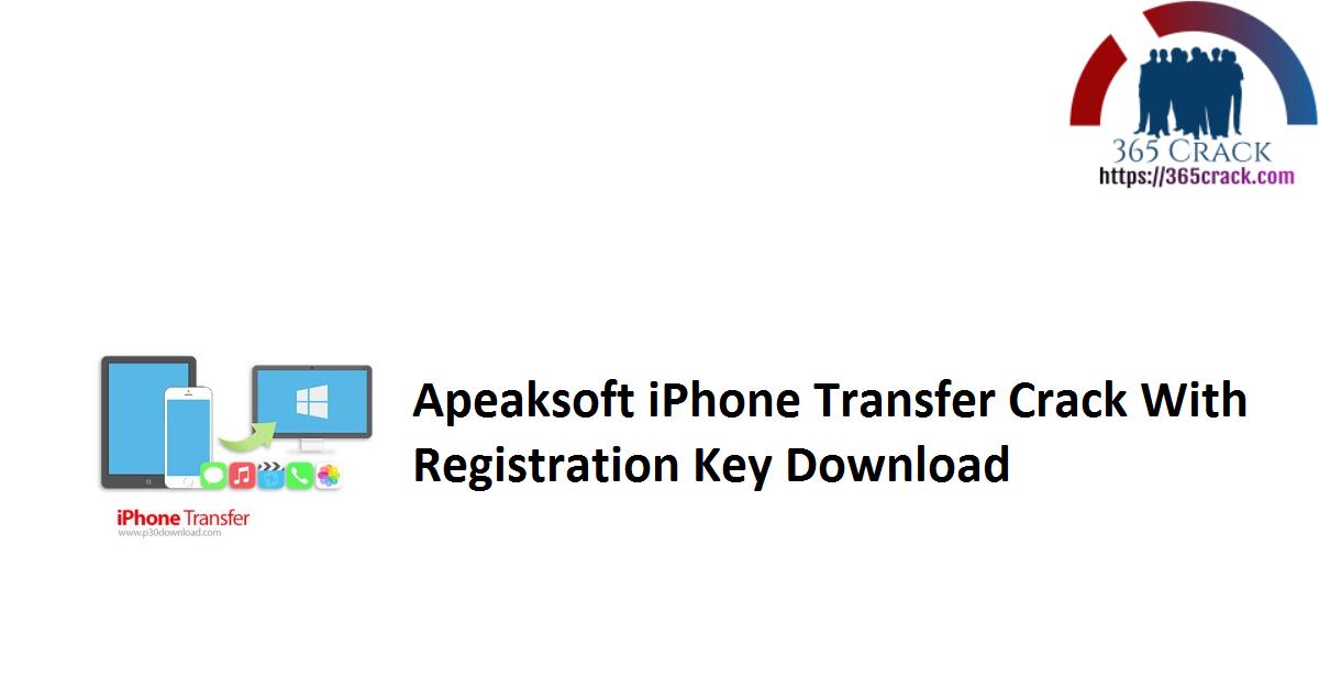 Apeaksoft iPhone Transfer Crack With Registration Key Download