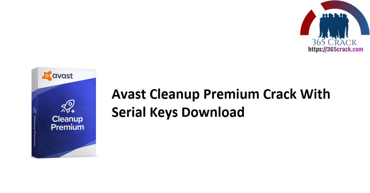 Avast Cleanup Premium Crack With Serial Keys Download