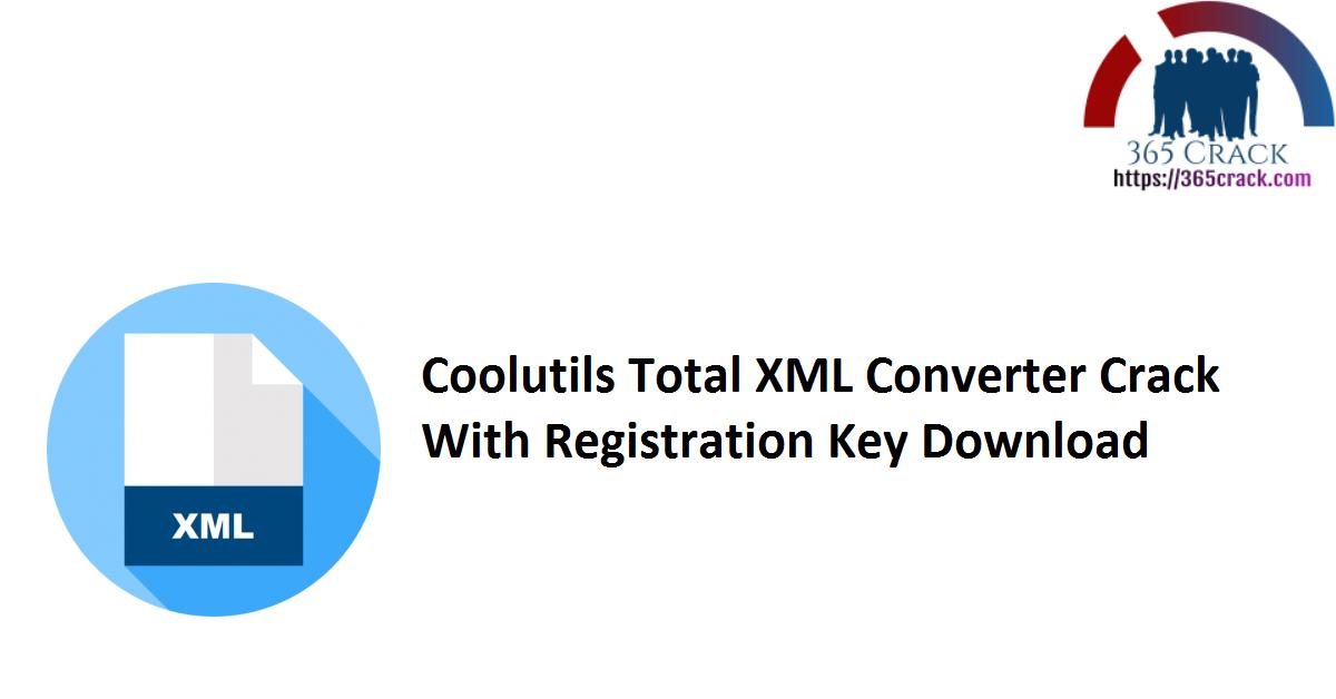 Coolutils Total XML Converter Crack With Registration Key Download