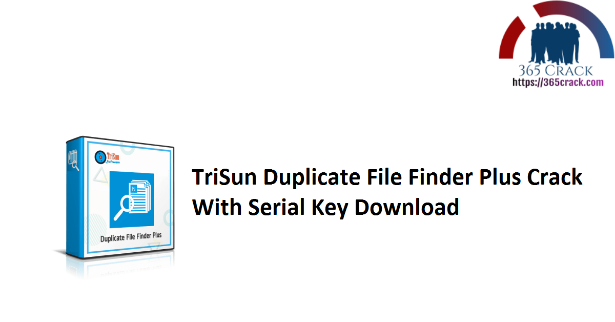 TriSun Duplicate File Finder Plus Crack With Serial Key Download