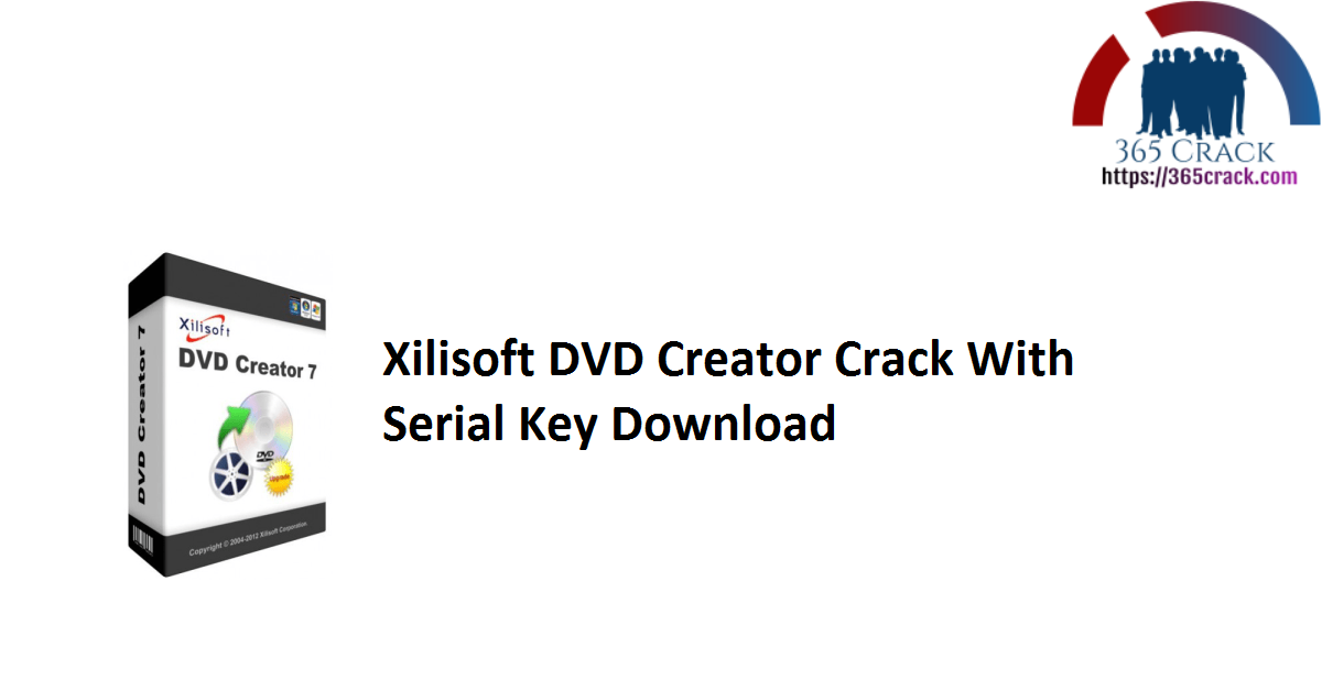 Xilisoft DVD Creator Crack With Serial Key Download