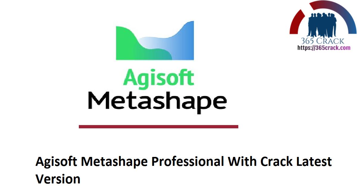 Agisoft Metashape Professional With Crack Latest Version