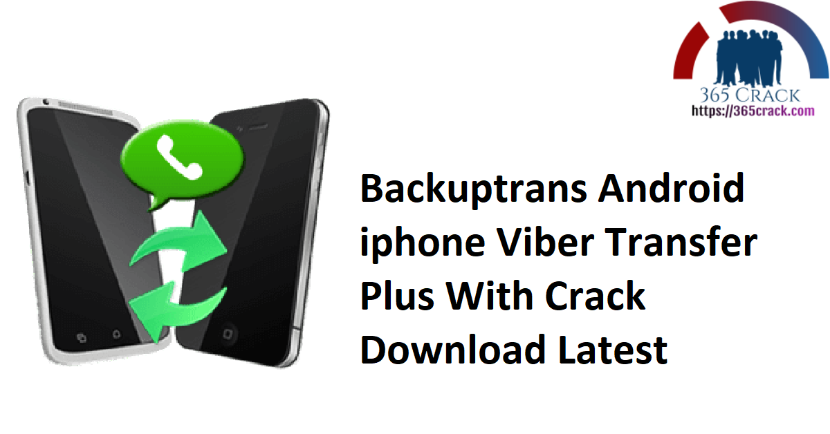 Backuptrans Android iphone Viber Transfer Plus With Crack Download Latest