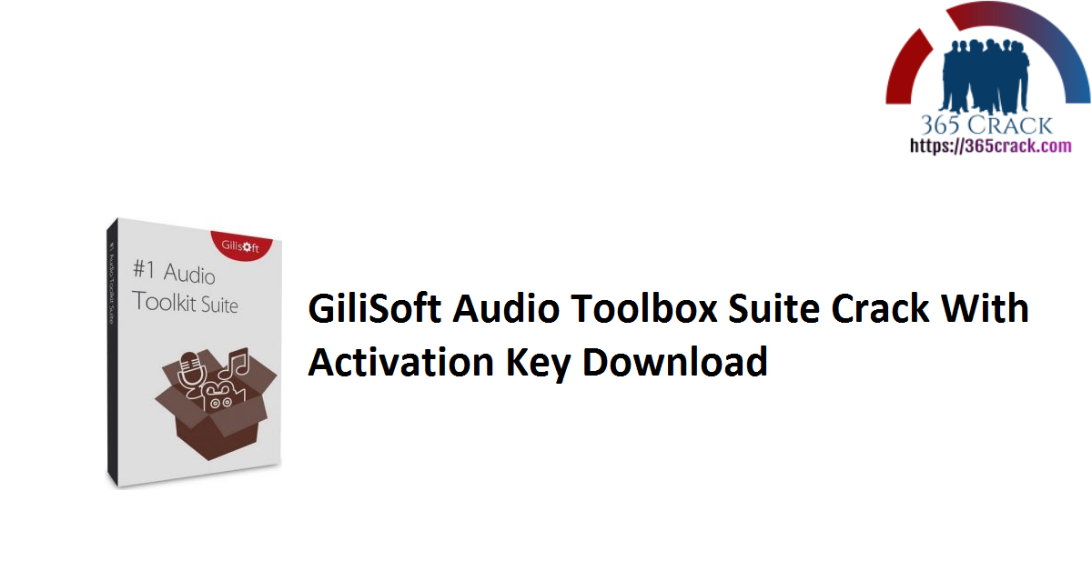 GiliSoft Audio Toolbox Suite Crack With Activation Key Download