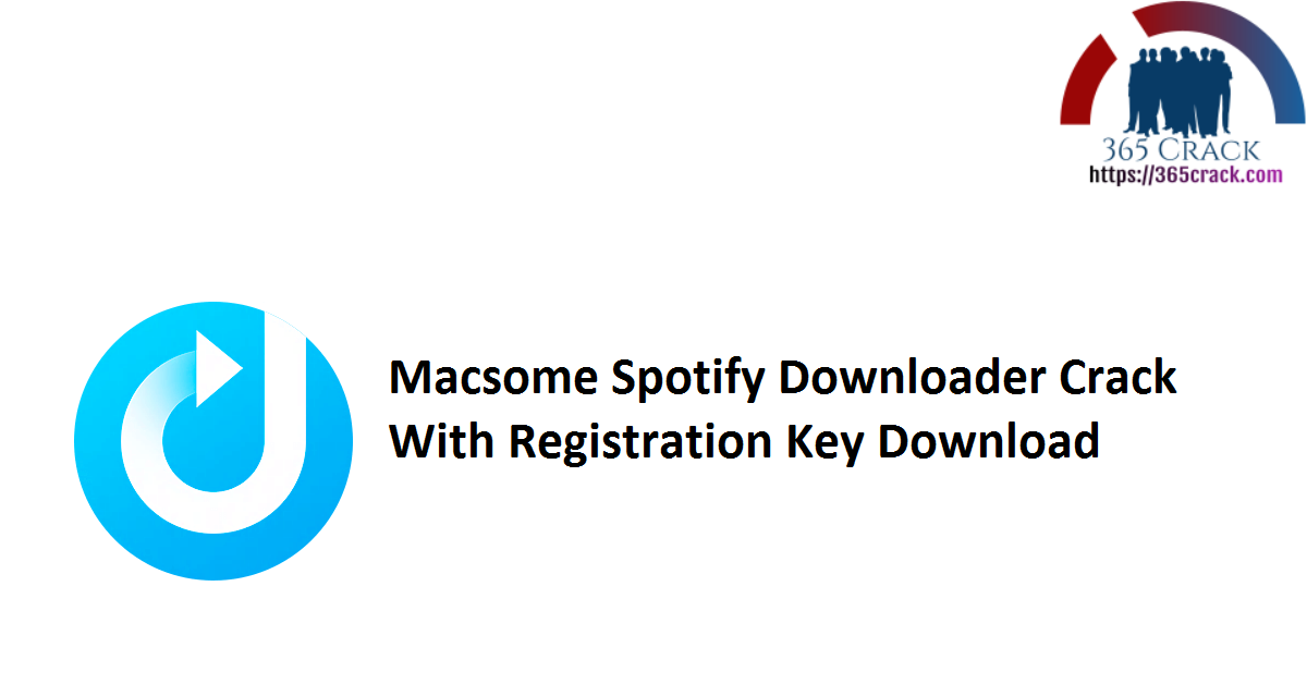 Macsome Spotify Downloader Crack With Registration Key Download