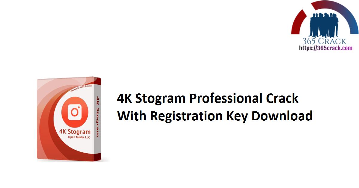 4K Stogram Professional Crack With Registration Key Download
