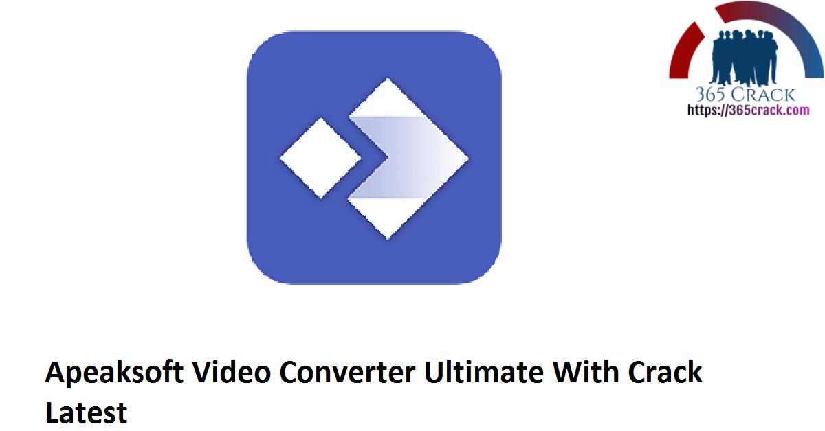 Apeaksoft Video Converter Ultimate With Crack Latest