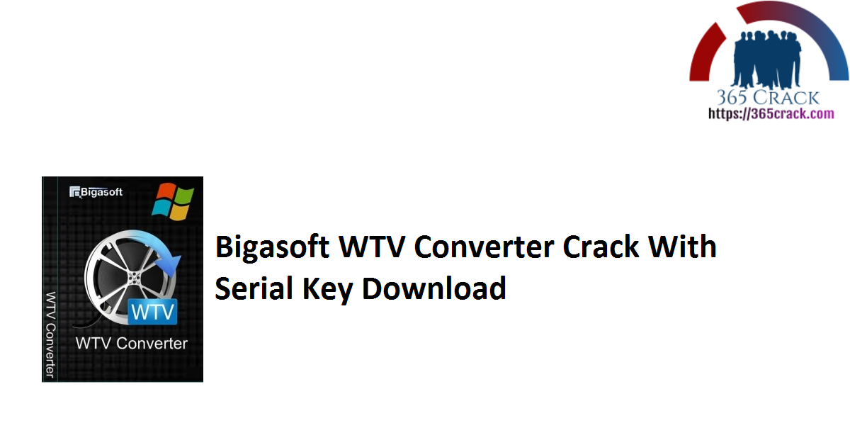 Bigasoft WTV Converter Crack With Serial Key Download