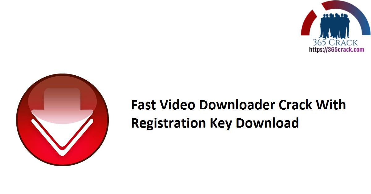 Fast Video Downloader Crack With Registration Key Download