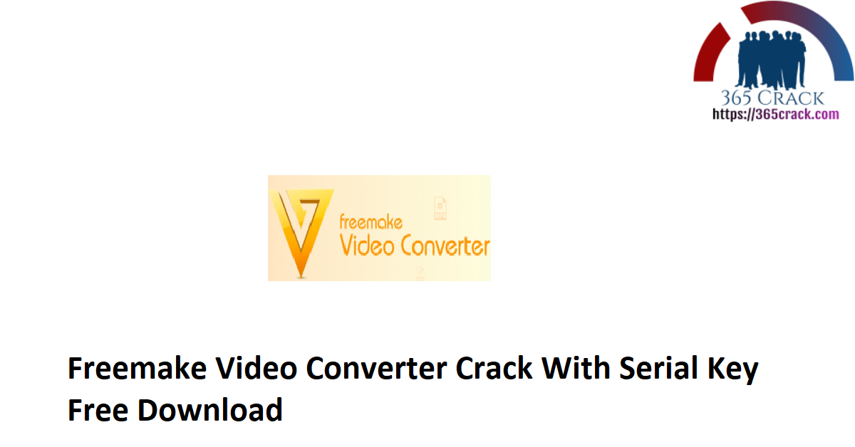 Freemake Video Converter Crack With Serial Key Free Download
