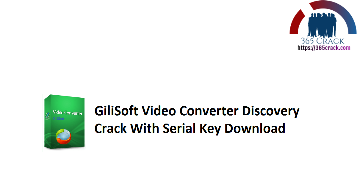 GiliSoft Video Converter Discovery Crack With Serial Key Download