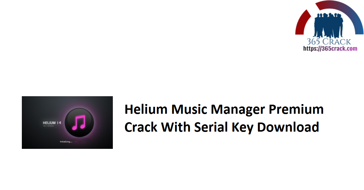 Helium Music Manager Premium Crack With Serial Key Download