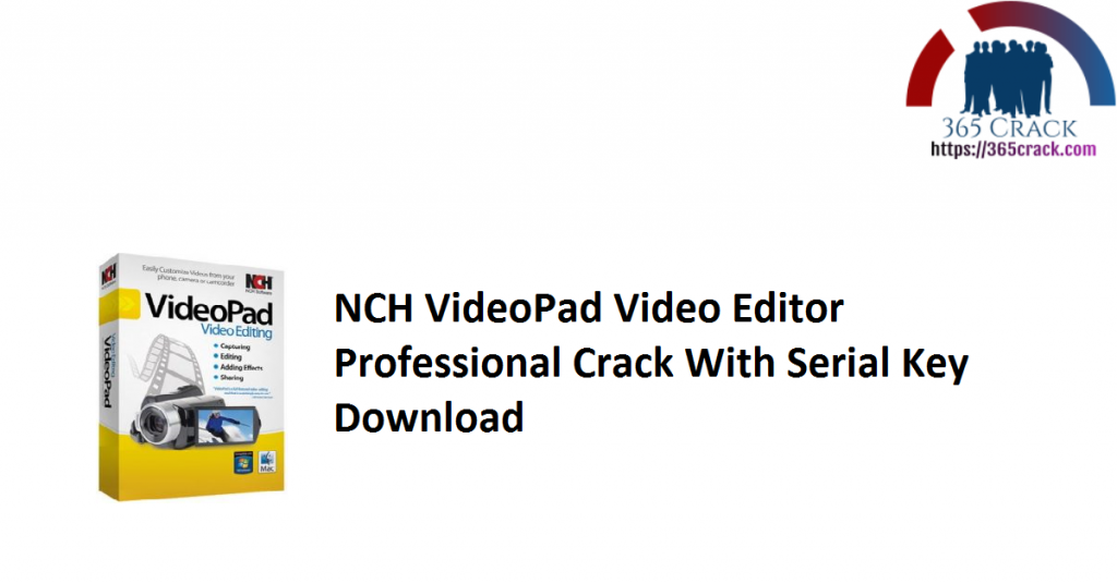 NCH VideoPad Video Editor Professional Crack With Serial Key Download