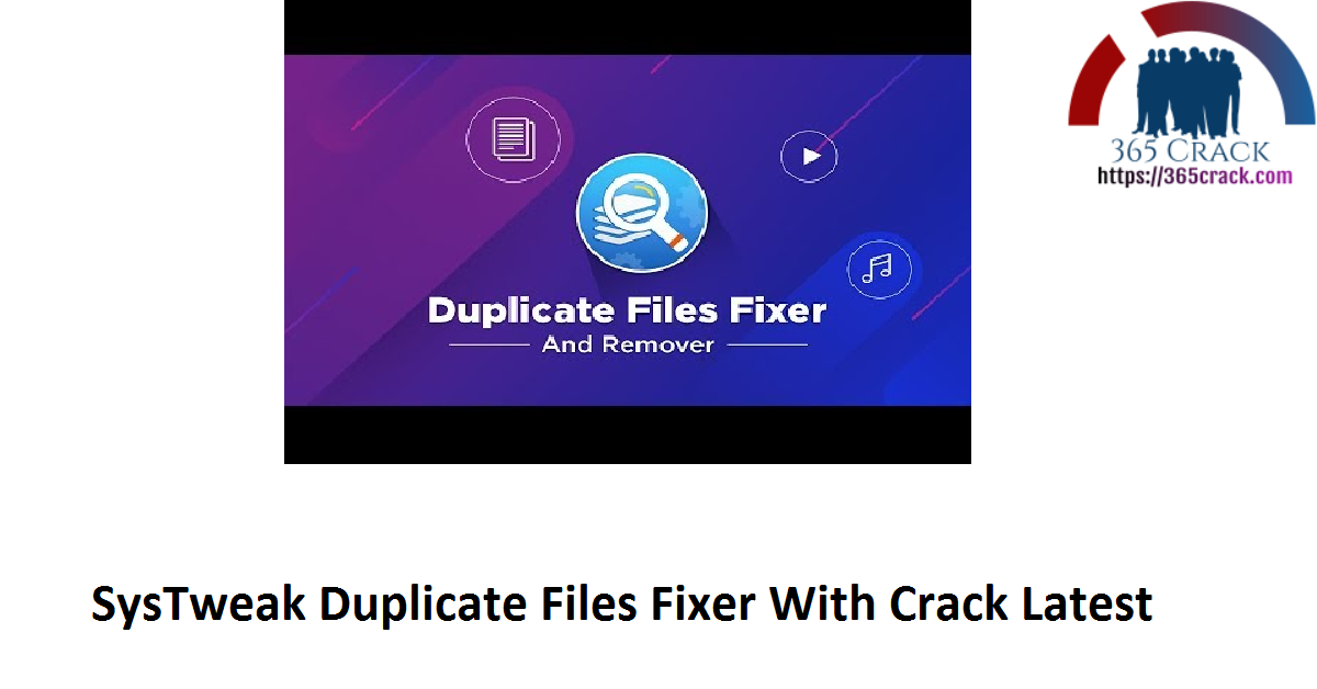 SysTweak Duplicate Files Fixer With Crack Latest